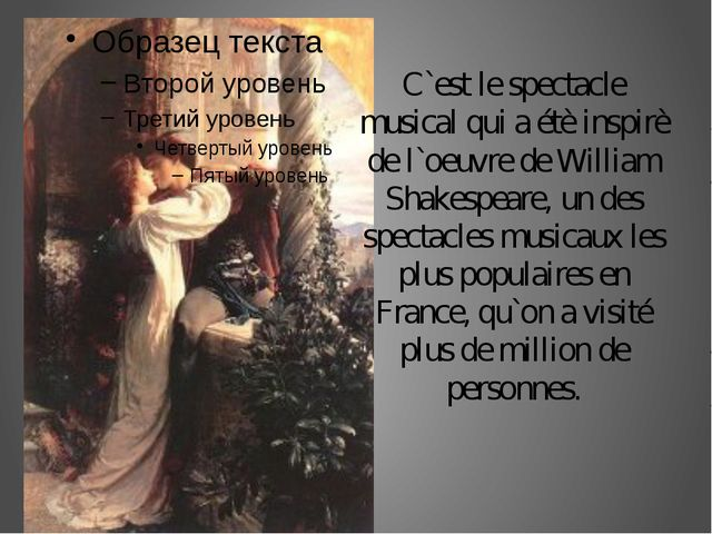 C`est le spectacle musical qui a étè inspirè de l`oeuvre de William Shakespea...