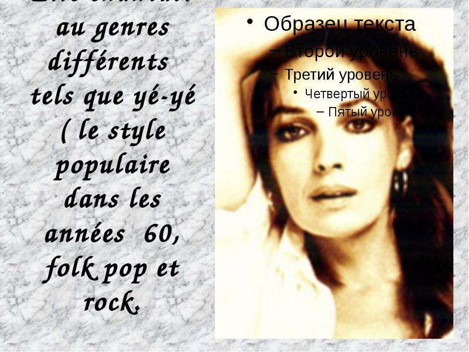 Elle chantait au genres différents tels que yé-yé ( le style populaire dans l...