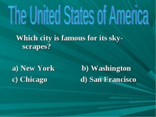 Which city is famous for its sky-scrapes? a) New York b) Washington c) Chica