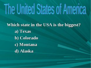 Which state in the USA is the biggest? a) Texas b) Colorado c) Montana d) Al