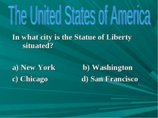 In what city is the Statue of Liberty situated? a) New York b) Washington c)