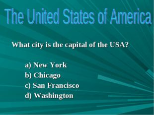 What city is the capital of the USA? a) New York b) Chicago c) San Francisco