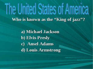 "Who is known as the ""King of jazz""? Michael Jackson Elvis Presly Ansel Adams"