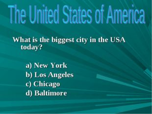 What is the biggest city in the USA today? a) New York b) Los Angeles c) Chi