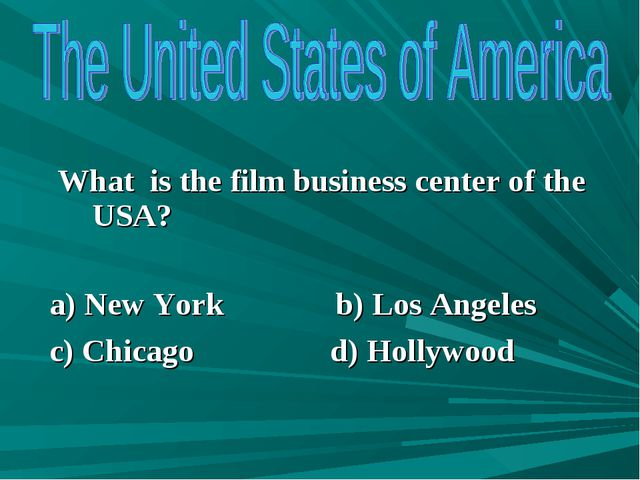 What is the film business center of the USA? a) New York b) Los Angeles c) C...