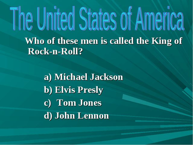 Who of these men is called the King of Rock-n-Roll? Michael Jackson Elvis Pr...