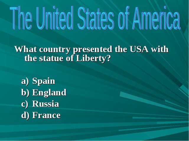 What country presented the USA with the statue of Liberty? Spain England Rus...