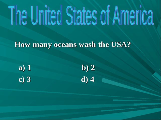How many oceans wash the USA? a) 1 b) 2 c) 3 d) 4