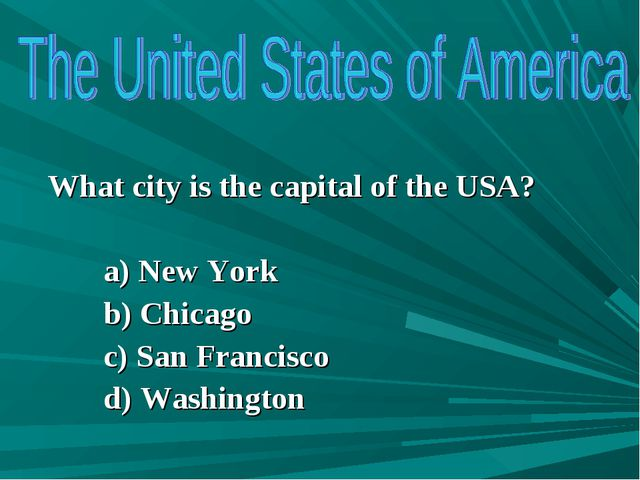 What city is the capital of the USA? a) New York b) Chicago c) San Francisco...