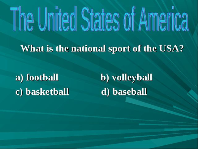 What is the national sport of the USA? a) football b) volleyball c) basketba...