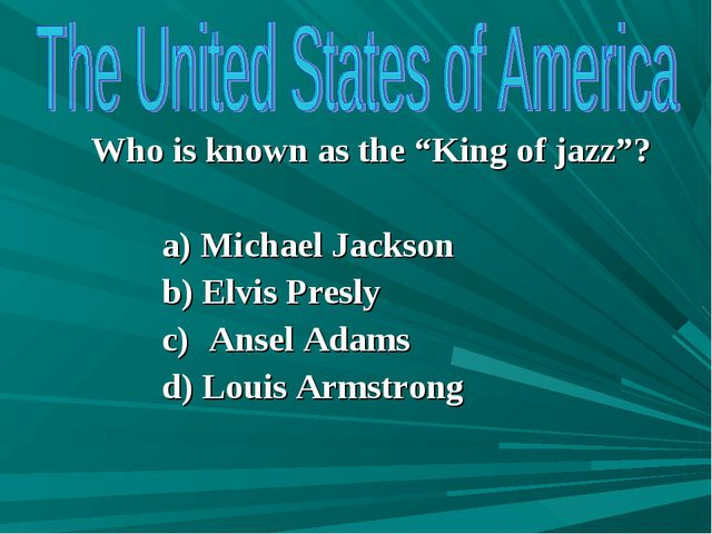 "Who is known as the ""King of jazz""? Michael Jackson Elvis Presly Ansel Adams..."