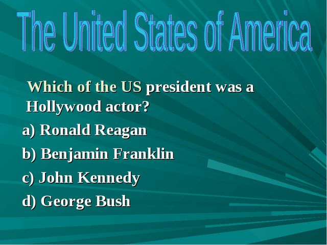 Which of the US president was a Hollywood actor? a) Ronald Reagan b) Benjami...