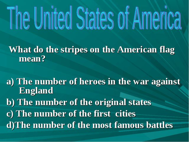 What do the stripes on the American flag mean? a) The number of heroes in th...