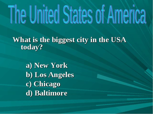 What is the biggest city in the USA today? a) New York b) Los Angeles c) Chi...