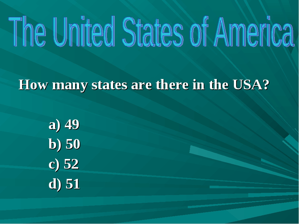 How many states are there in the USA? a) 49 b) 50 c) 52 d) 51