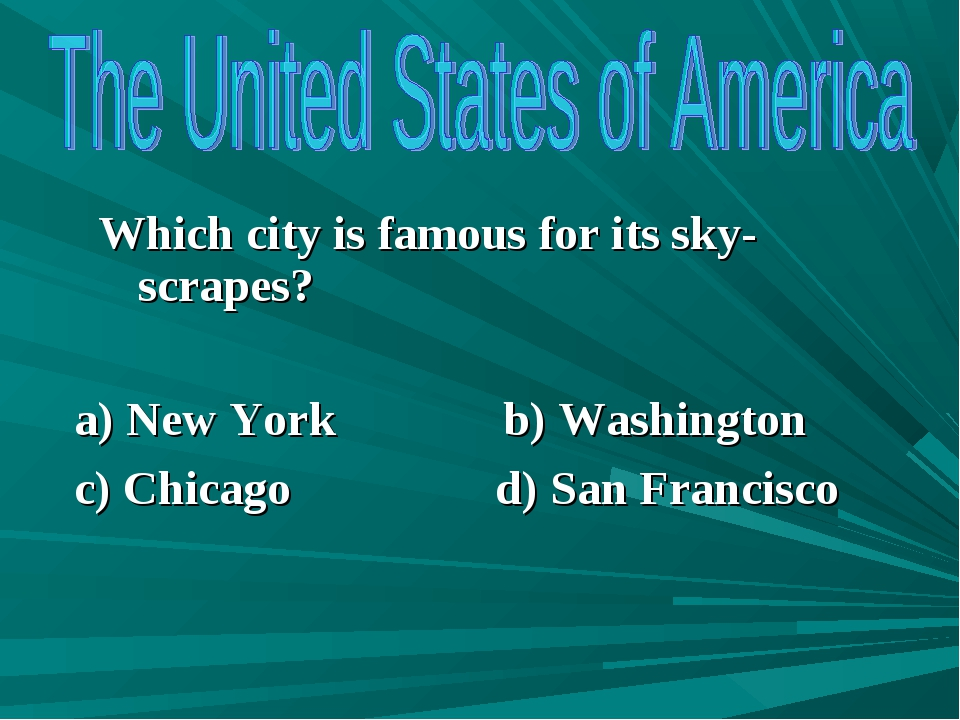 Which city is famous for its sky-scrapes? a) New York b) Washington c) Chica...