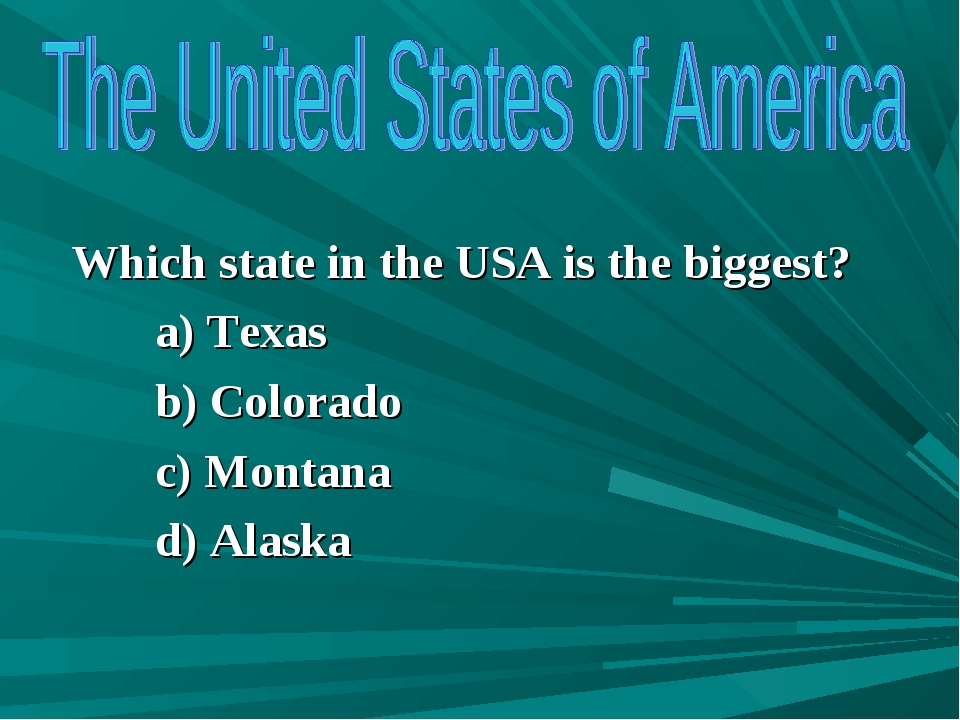 Which state in the USA is the biggest? a) Texas b) Colorado c) Montana d) Al...
