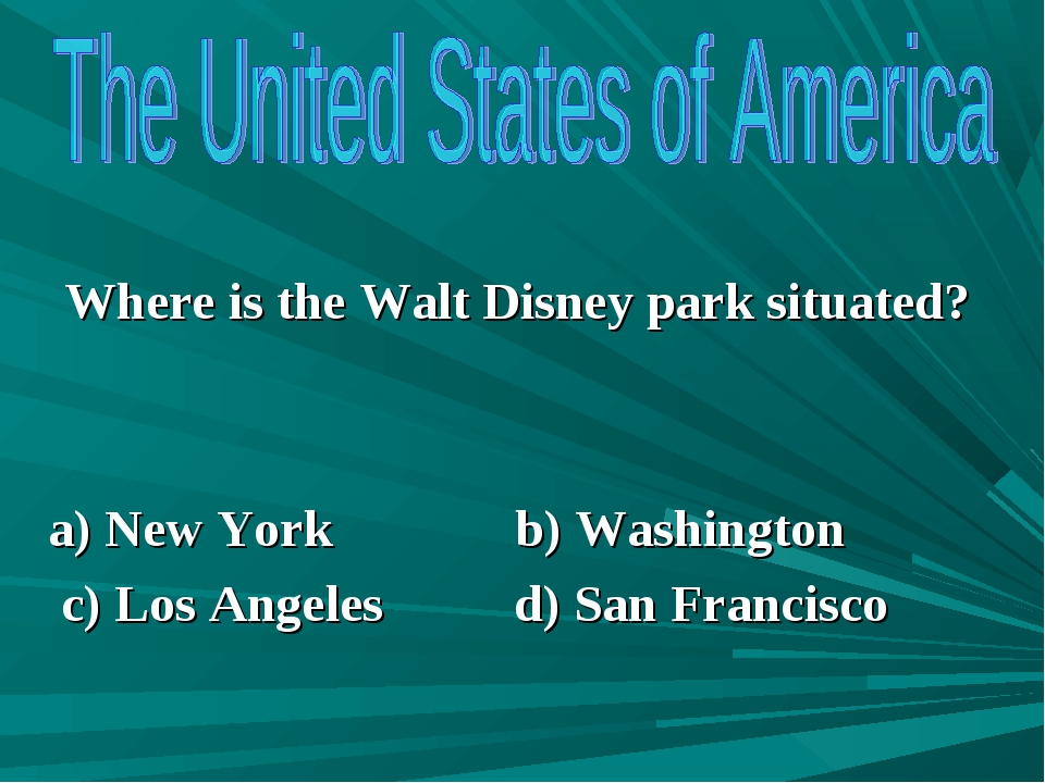 Where is the Walt Disney park situated? a) New York b) Washington c) Los Ang...
