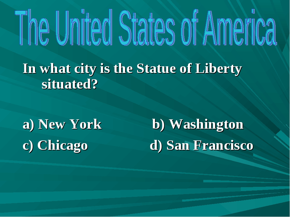 In what city is the Statue of Liberty situated? a) New York b) Washington c)...