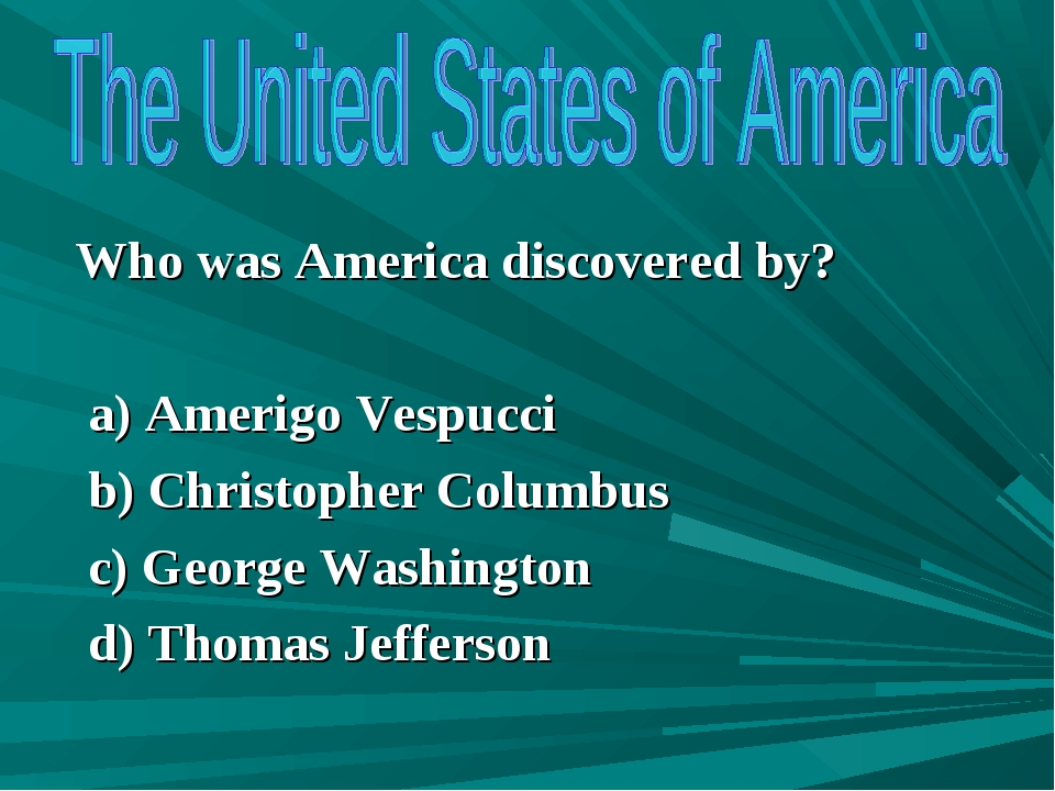 Who was America discovered by? a) Amerigo Vespucci b) Christopher Columbus c...