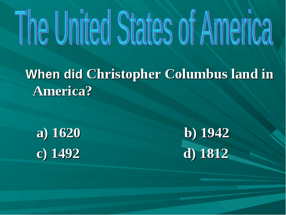 When did Christopher Columbus land in America? a) 1620 b) 1942 c) 1492 d) 1812