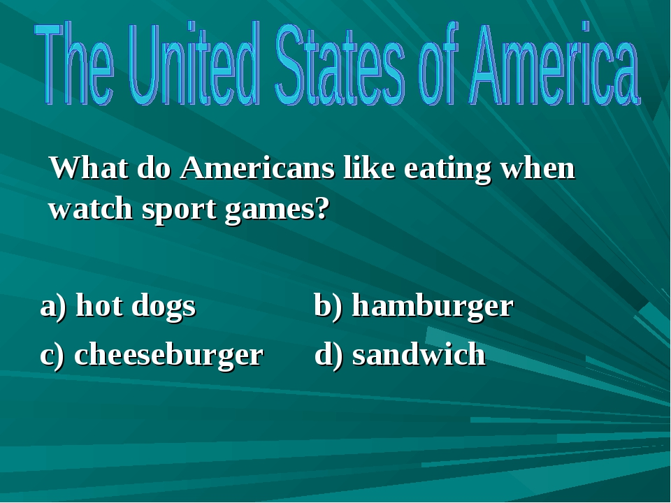 What do Americans like eating when watch sport games? a) hot dogs b) hamburg...