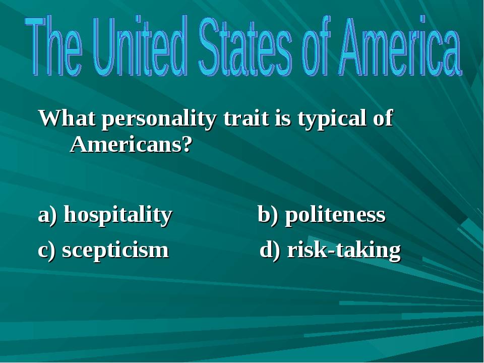 What personality trait is typical of Americans? a) hospitality b) politeness...