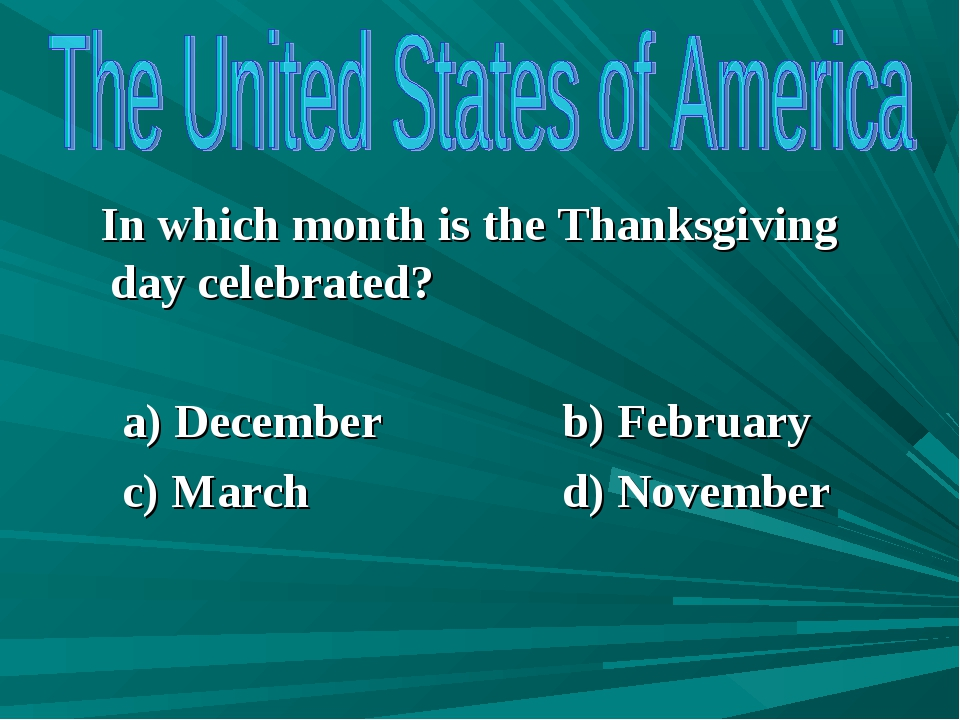 In which month is the Thanksgiving day celebrated? a) December b) February c...