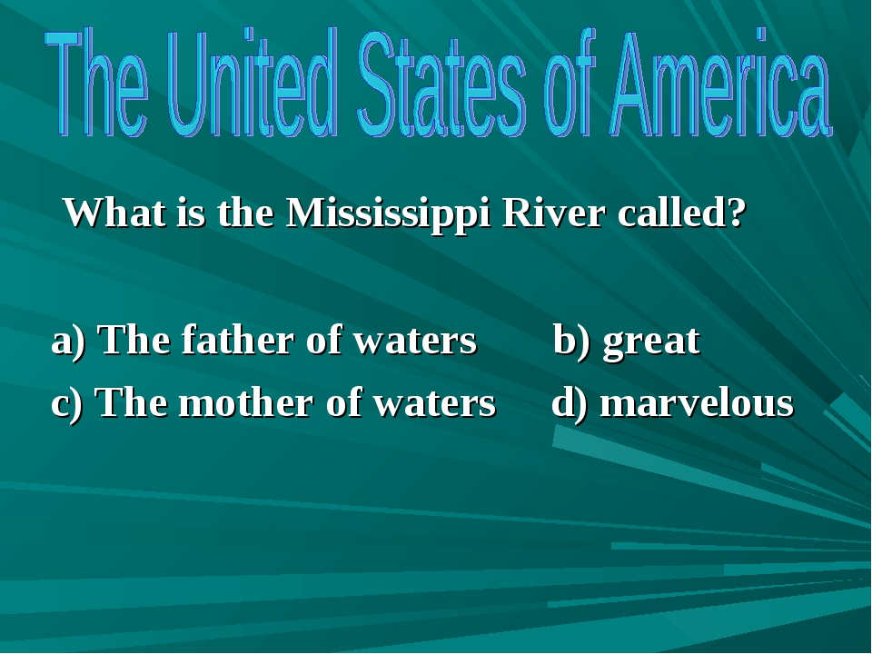 What is the Mississippi River called? a) The father of waters b) great c) Th...