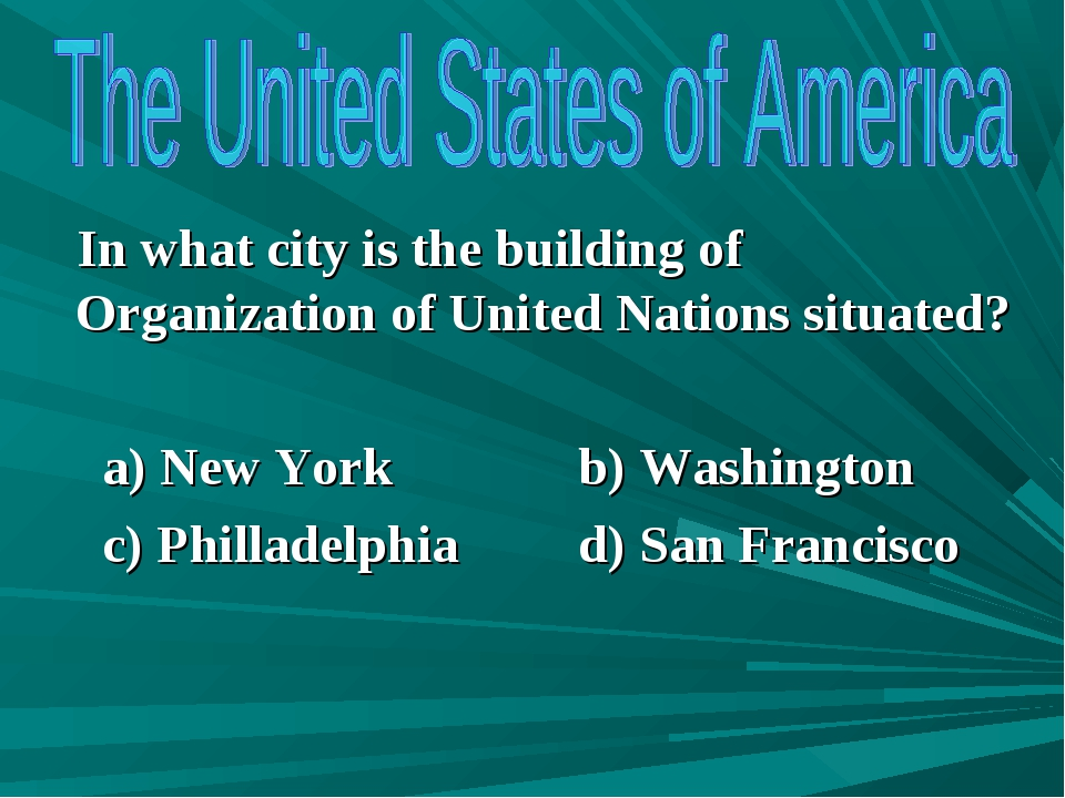 In what city is the building of Organization of United Nations situated? a)...