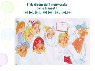 In its dream eight merry drafts came to meet it [ai], [ei], [әu], [au], [eә],