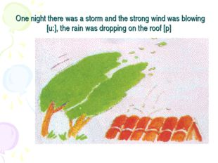 One night there was a storm and the strong wind was blowing [u:], the rain w
