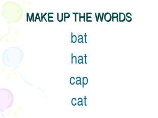 MAKE UP THE WORDS bat hat cap cat