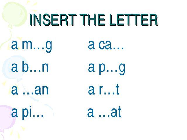 INSERT THE LETTER a m…g a ca… a b…n a p…g a …an a r…t a pi… a …at