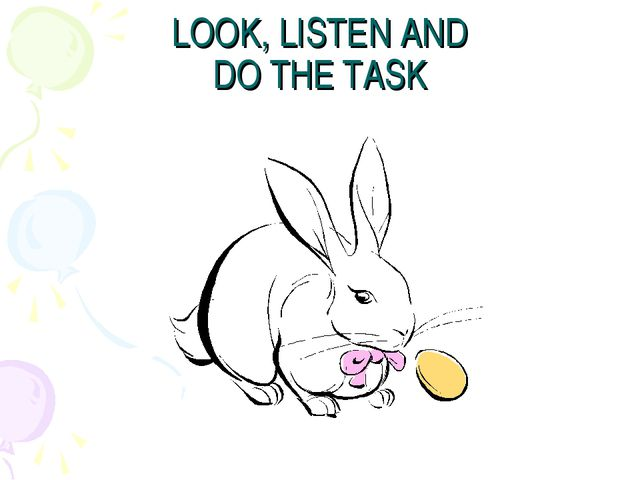 LOOK, LISTEN AND DO THE TASK