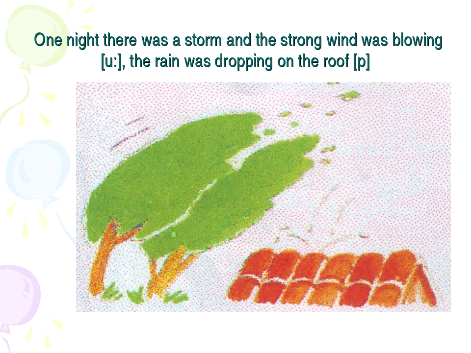 One night there was a storm and the strong wind was blowing [u:], the rain w...