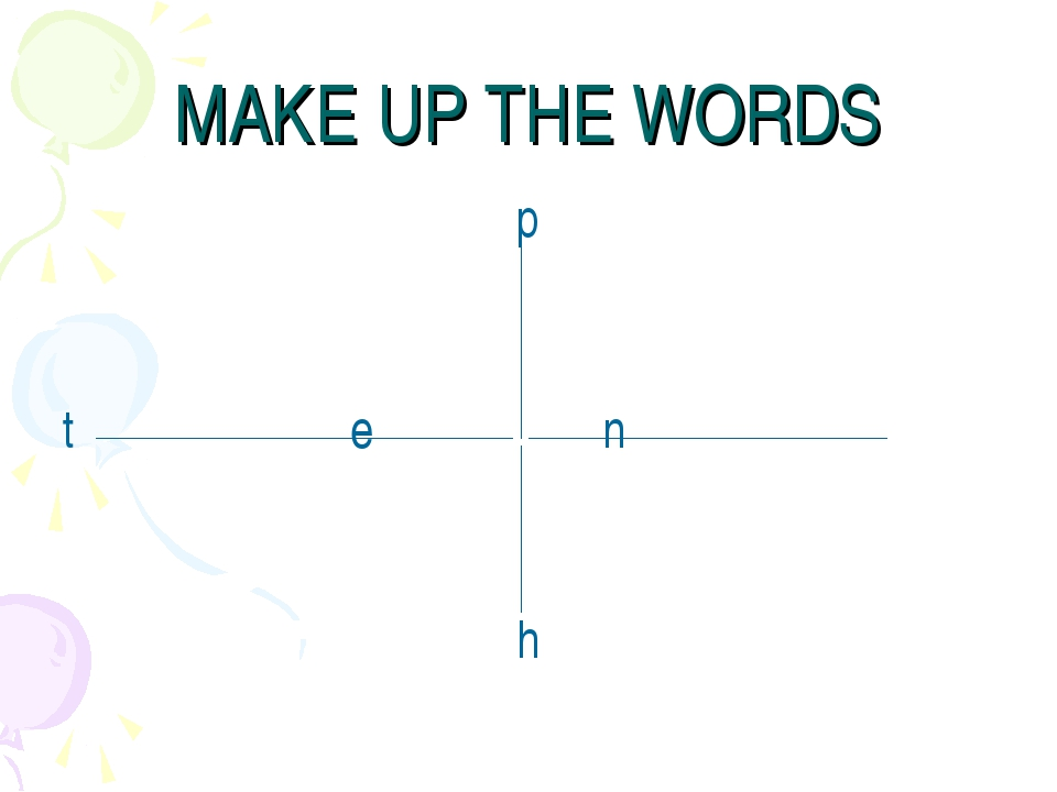 MAKE UP THE WORDS p t e n h