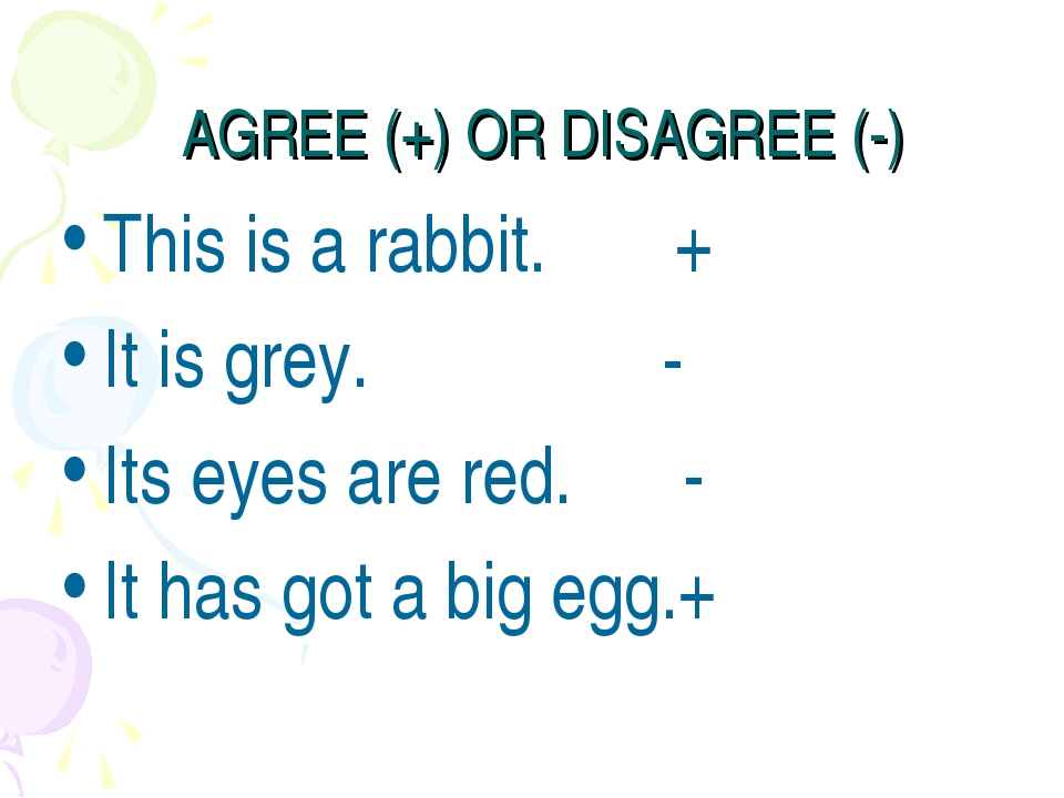 AGREE (+) OR DISAGREE (-) This is a rabbit. + It is grey. - Its eyes are red....