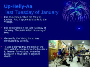 Up-Helly-Aa last Tuesday of January It is sometimes called the feast of torch