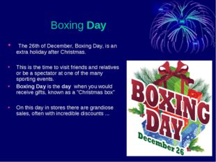 BoxingDay The 26th of December, Boxing Day, is an extra holiday after Chri