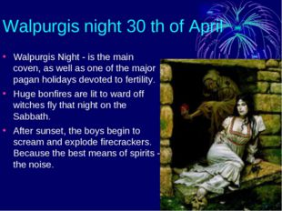 Walpurgis night 30 th of April Walpurgis Night - is the main coven, as well a