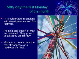 May day the first Monday of the month It is celebrated In England with street