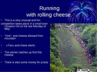 Running with rolling cheese This is a very unusual and fun competition takes