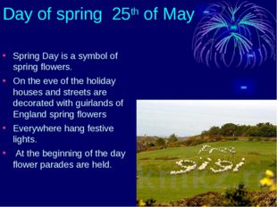 Day of spring 25th of May Spring Day is a symbol of spring flowers. On the ev