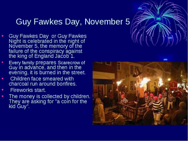 Guy Fawkes Day, November 5 Guy Fawkes Day or Guy Fawkes Night is celebrated i...