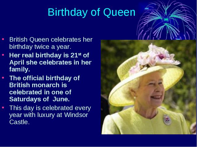 Birthday of Queen British Queen celebrates her birthday twice a year. Her re...