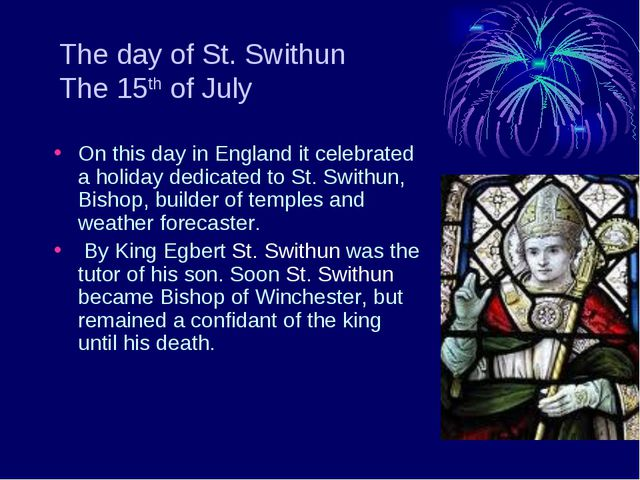 The day of St. Swithun The 15th of July On this day in England it celebrated...