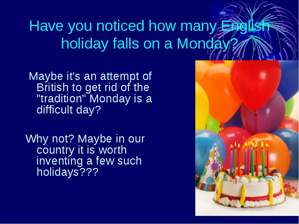 Have you noticed how many English holiday falls on a Monday? Maybe it's an at...