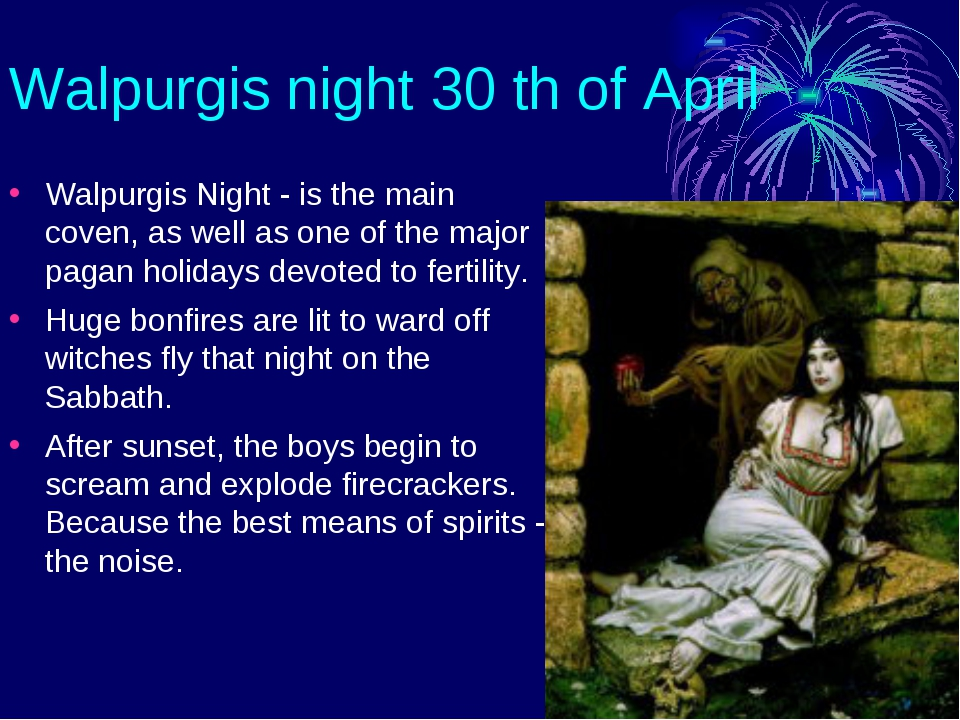 Walpurgis night 30 th of April Walpurgis Night - is the main coven, as well a...