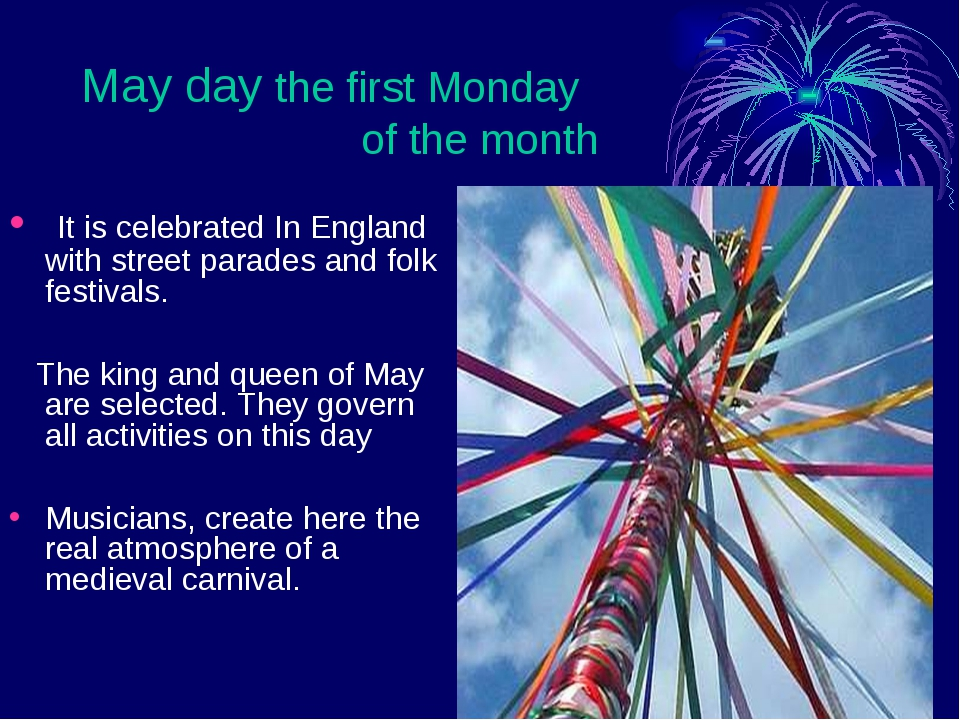 May day the first Monday of the month It is celebrated In England with street...